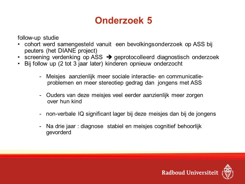 Onderzoek 5 follow-up studie cohort werd samengesteld vanuit een bevolkingsonderzoek op ASS bij peuters (het DIANE project) screening verdenking op AS