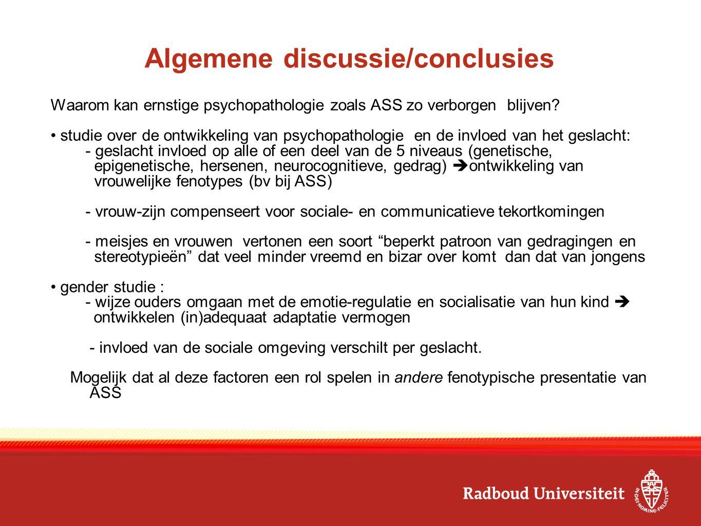 Algemene discussie/conclusies Waarom kan ernstige psychopathologie zoals ASS zo verborgen blijven? studie over de ontwikkeling van psychopathologie en