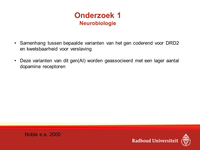 Onderzoek 1 Neurobiologie Samenhang tussen bepaalde varianten van het gen coderend voor DRD2 en kwetsbaarheid voor verslaving Deze varianten van dit g