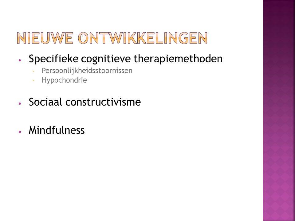 Specifieke cognitieve therapiemethoden – Persoonlijkheidsstoornissen – Hypochondrie Sociaal constructivisme Mindfulness