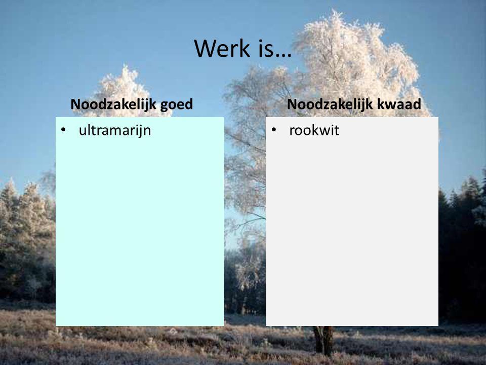 Werk is… Noodzakelijk goed ultramarijn Noodzakelijk kwaad rookwit