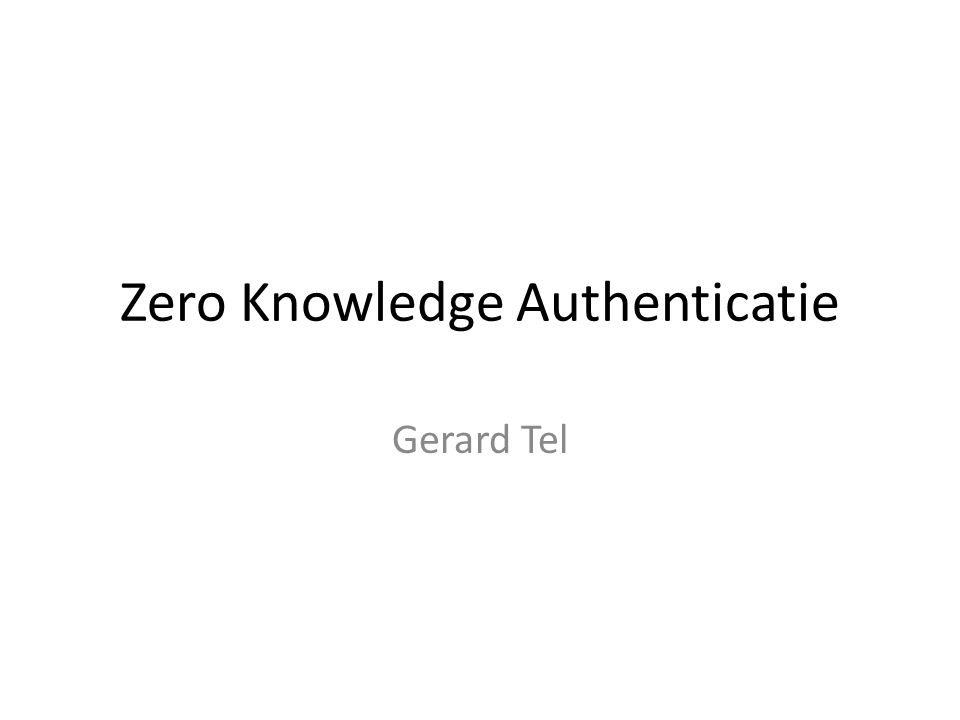Zero Knowledge Authenticatie Gerard Tel