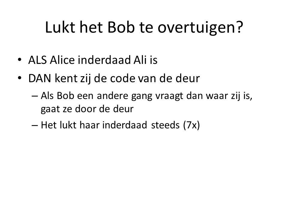 Lukt het Bob te overtuigen? ALS Alice inderdaad Ali is DAN kent zij de code van de deur – Als Bob een andere gang vraagt dan waar zij is, gaat ze door