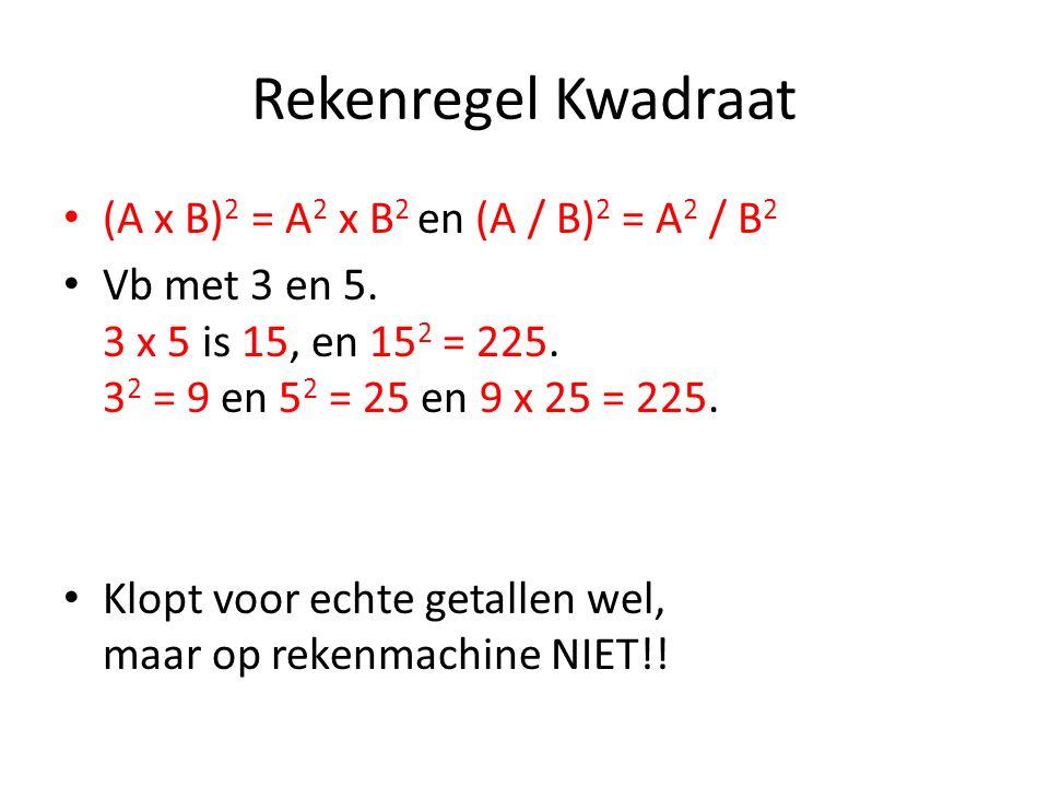 Rekenregel Kwadraat (A x B) 2 = A 2 x B 2 en (A / B) 2 = A 2 / B 2 Vb met 3 en 5. 3 x 5 is 15, en 15 2 = 225. 3 2 = 9 en 5 2 = 25 en 9 x 25 = 225. Klo