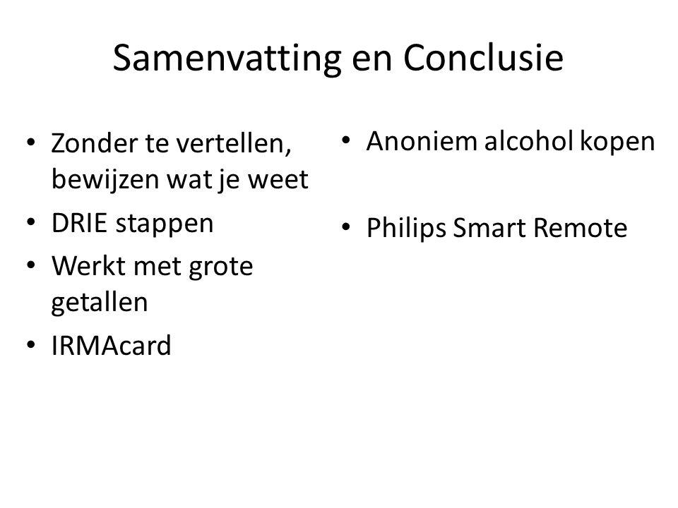 Samenvatting en Conclusie Zonder te vertellen, bewijzen wat je weet DRIE stappen Werkt met grote getallen IRMAcard Anoniem alcohol kopen Philips Smart