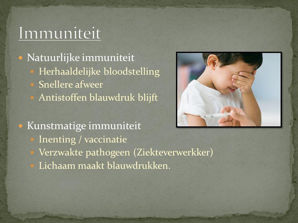 Natuurlijke immuniteit Herhaaldelijke bloodstelling Snellere afweer Antistoffen blauwdruk blijft Kunstmatige immuniteit Inenting / vaccinatie Verzwakt