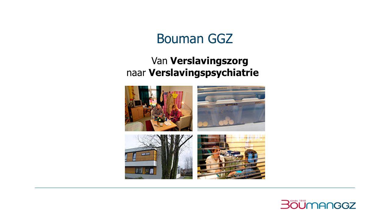 Bouman GGZ Van Verslavingszorg naar Verslavingspsychiatrie