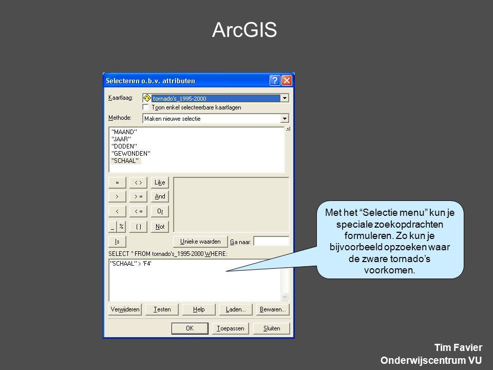 ArcGIS Tim Favier Onderwijscentrum VU Met het Selectie menu kun je speciale zoekopdrachten formuleren.