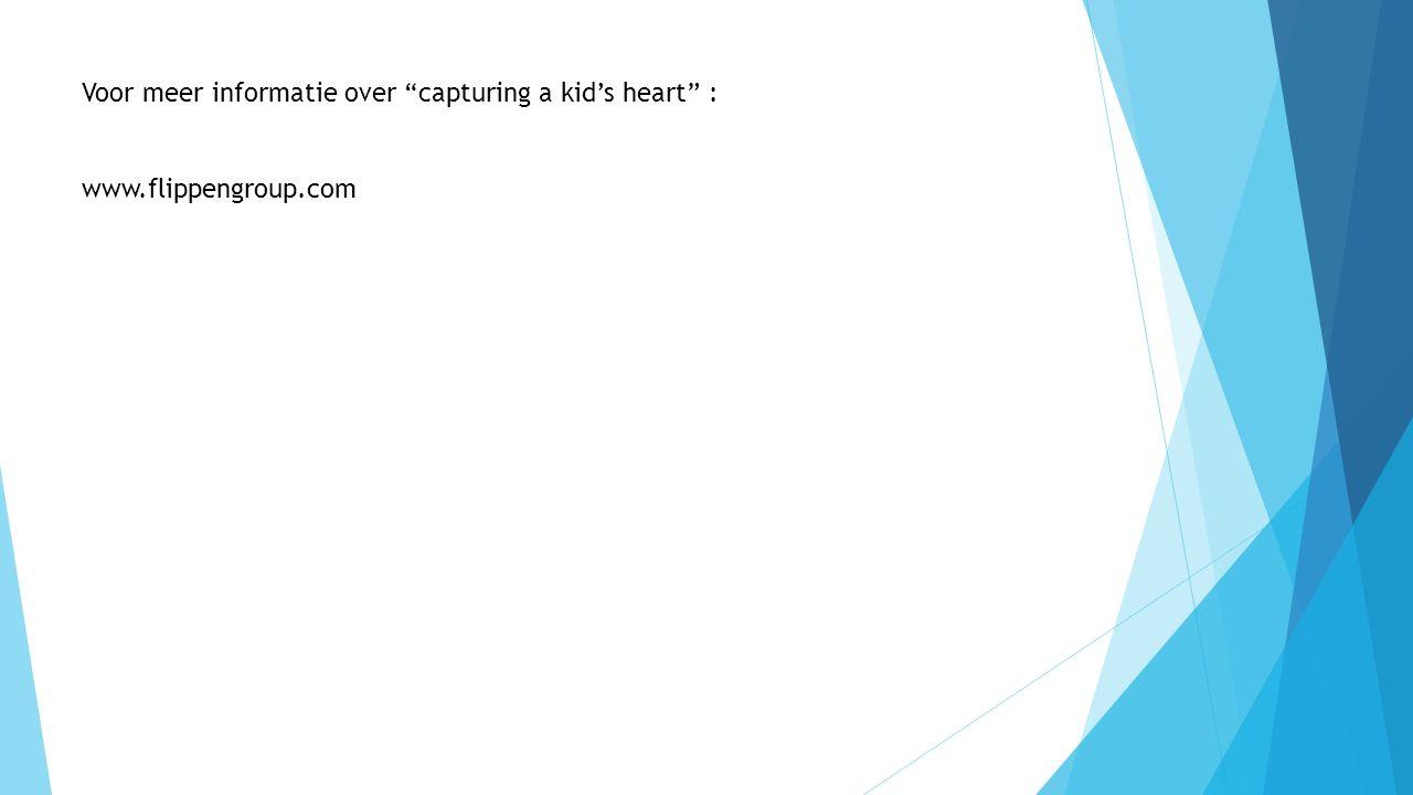 """Voor meer informatie over """"capturing a kid's heart"""" : www.flippengroup.com"""