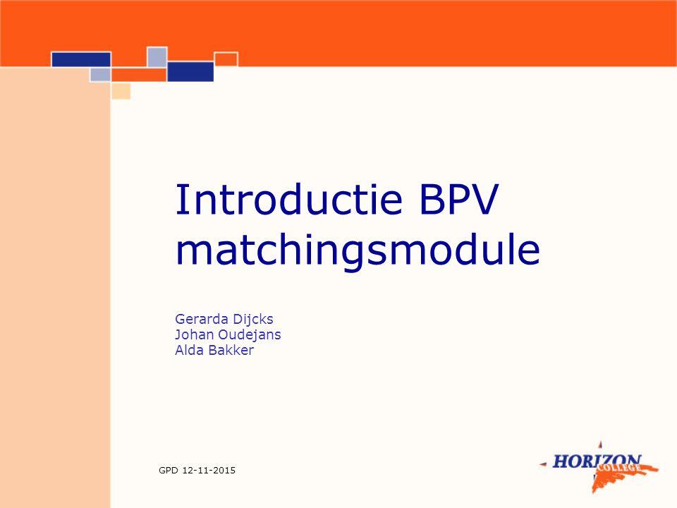 Bpv-matchingsmodule Programma Pilot bpv-matching – Alda Bakker Bpv-matching in Edu'arte - Johan Oudejans Bpv-matching in de praktijk - Gerarda Dijcks Afsluiting en vragen