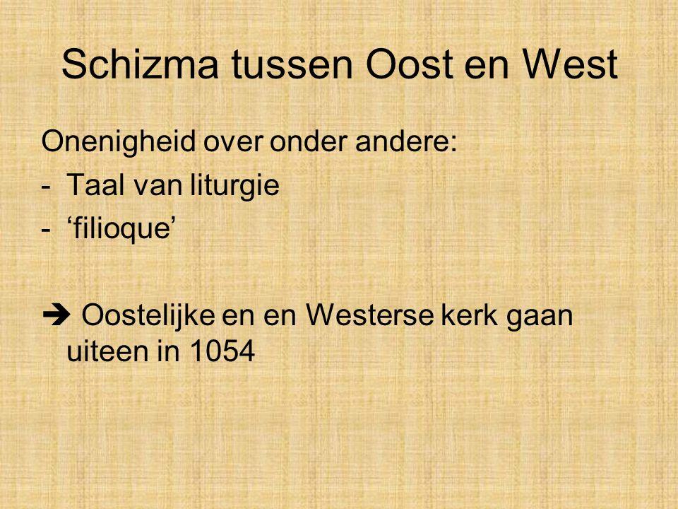 Schizma tussen Oost en West Onenigheid over onder andere: -Taal van liturgie -'filioque'  Oostelijke en en Westerse kerk gaan uiteen in 1054
