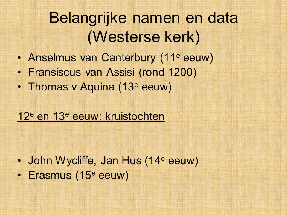 Belangrijke namen en data (Westerse kerk) Anselmus van Canterbury (11 e eeuw) Fransiscus van Assisi (rond 1200) Thomas v Aquina (13 e eeuw) 12 e en 13