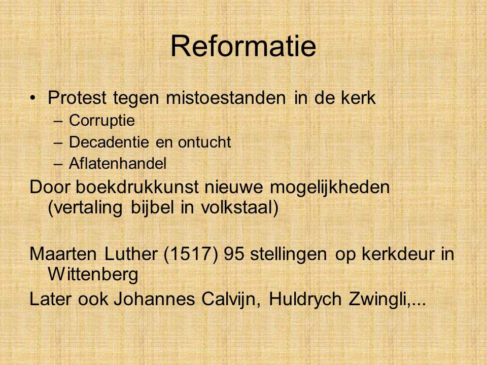 Reformatie Protest tegen mistoestanden in de kerk –Corruptie –Decadentie en ontucht –Aflatenhandel Door boekdrukkunst nieuwe mogelijkheden (vertaling