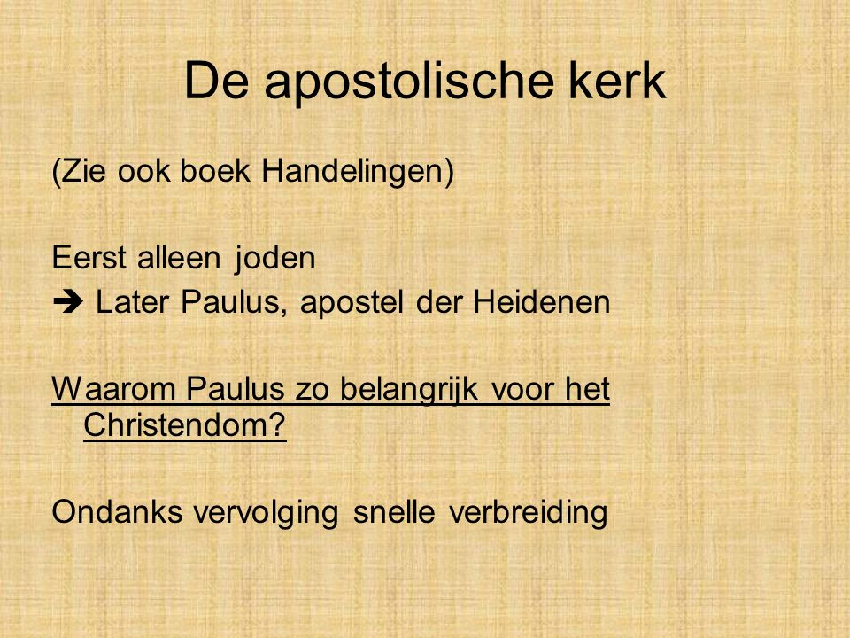 De apostolische kerk (Zie ook boek Handelingen) Eerst alleen joden  Later Paulus, apostel der Heidenen Waarom Paulus zo belangrijk voor het Christend