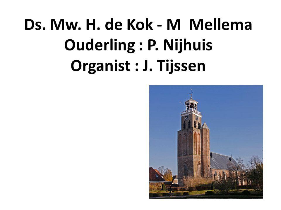 Ds. Mw. H. de Kok - M Mellema Ouderling : P. Nijhuis Organist : J. Tijssen