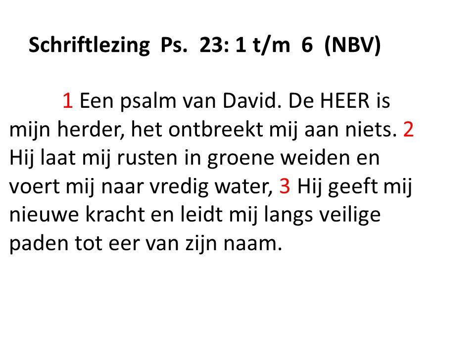 Schriftlezing Ps.23: 1 t/m 6 (NBV) 1 Een psalm van David.
