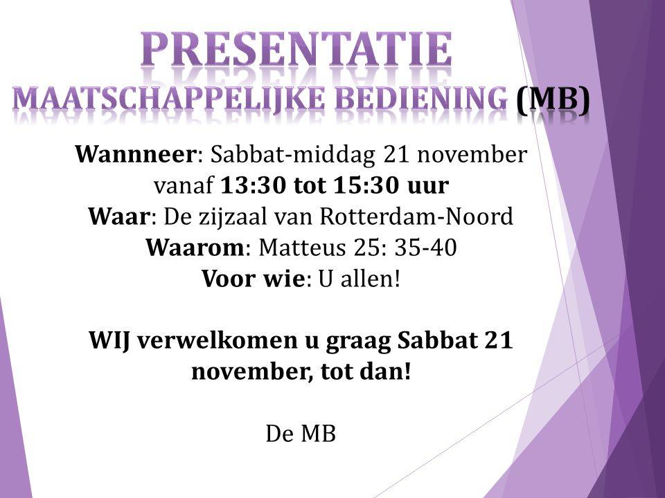 Wannneer: Sabbat-middag 21 november vanaf 13:30 tot 15:30 uur Waar: De zijzaal van Rotterdam-Noord Waarom: Matteus 25: 35-40 Voor wie: U allen.