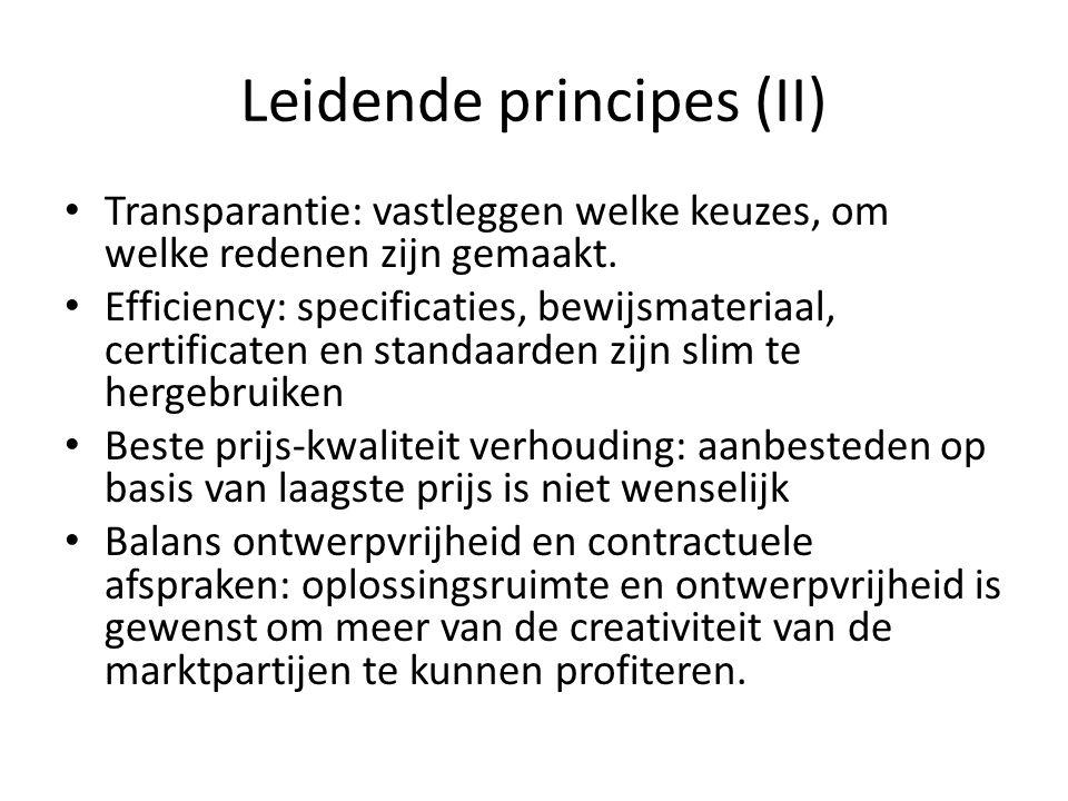 Leidende principes (II) Transparantie: vastleggen welke keuzes, om welke redenen zijn gemaakt. Efficiency: specificaties, bewijsmateriaal, certificate