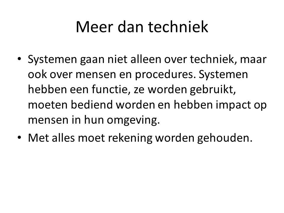 Meer dan techniek Systemen gaan niet alleen over techniek, maar ook over mensen en procedures. Systemen hebben een functie, ze worden gebruikt, moeten