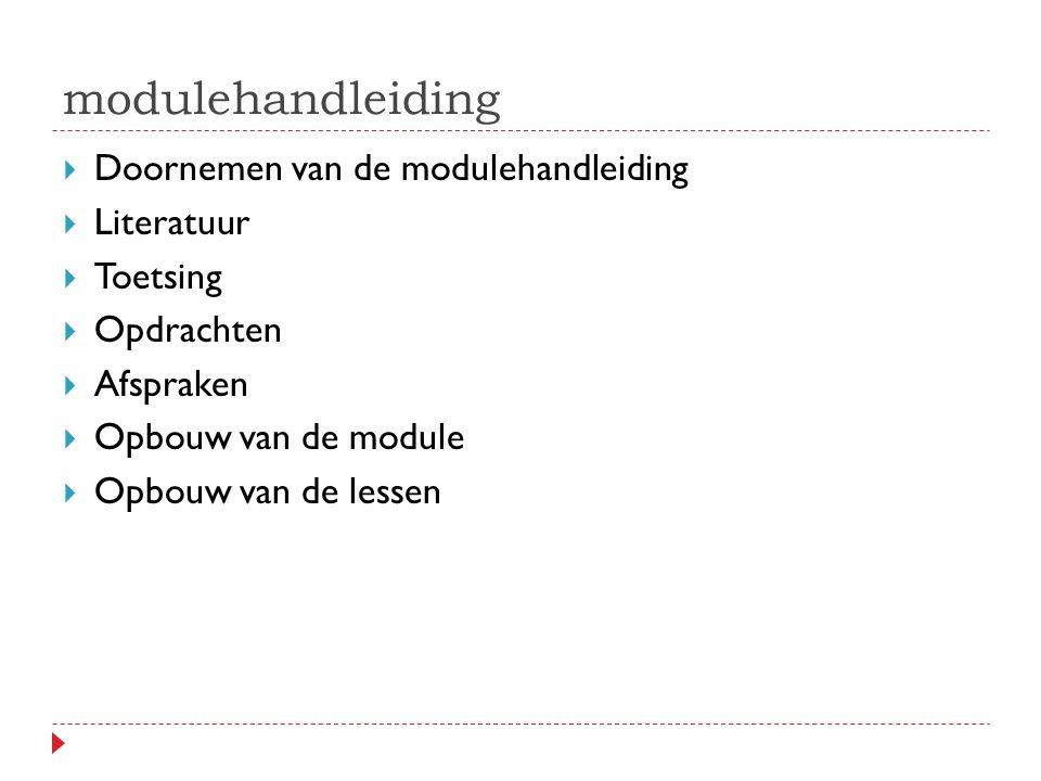 modulehandleiding  Doornemen van de modulehandleiding  Literatuur  Toetsing  Opdrachten  Afspraken  Opbouw van de module  Opbouw van de lessen