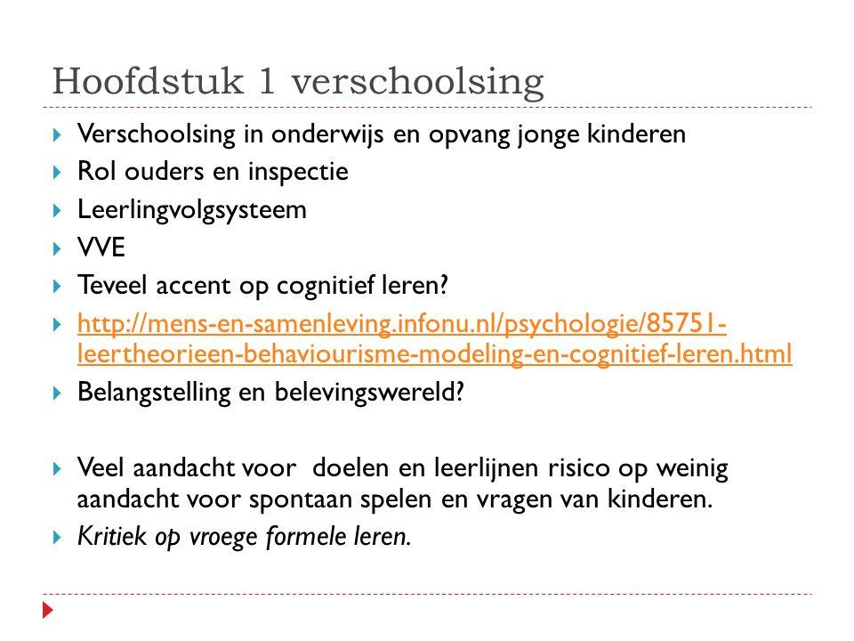 Hoofdstuk 1 verschoolsing  Verschoolsing in onderwijs en opvang jonge kinderen  Rol ouders en inspectie  Leerlingvolgsysteem  VVE  Teveel accent op cognitief leren.