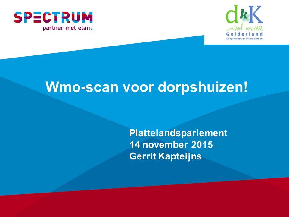 Wmo-scan voor dorpshuizen! Plattelandsparlement 14 november 2015 Gerrit Kapteijns