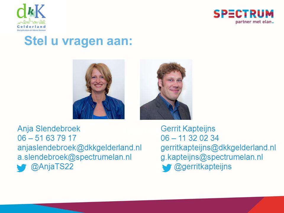 Stel u vragen aan: lidertit009 Gerrit Kapteijns 06 – 11 32 02 34 gerritkapteijns@dkkgelderland.nl g.kapteijns@spectrumelan.nl @gerritkapteijns Anja Slendebroek 06 – 51 63 79 17 anjaslendebroek@dkkgelderland.nl a.slendebroek@spectrumelan.nl @AnjaTS22