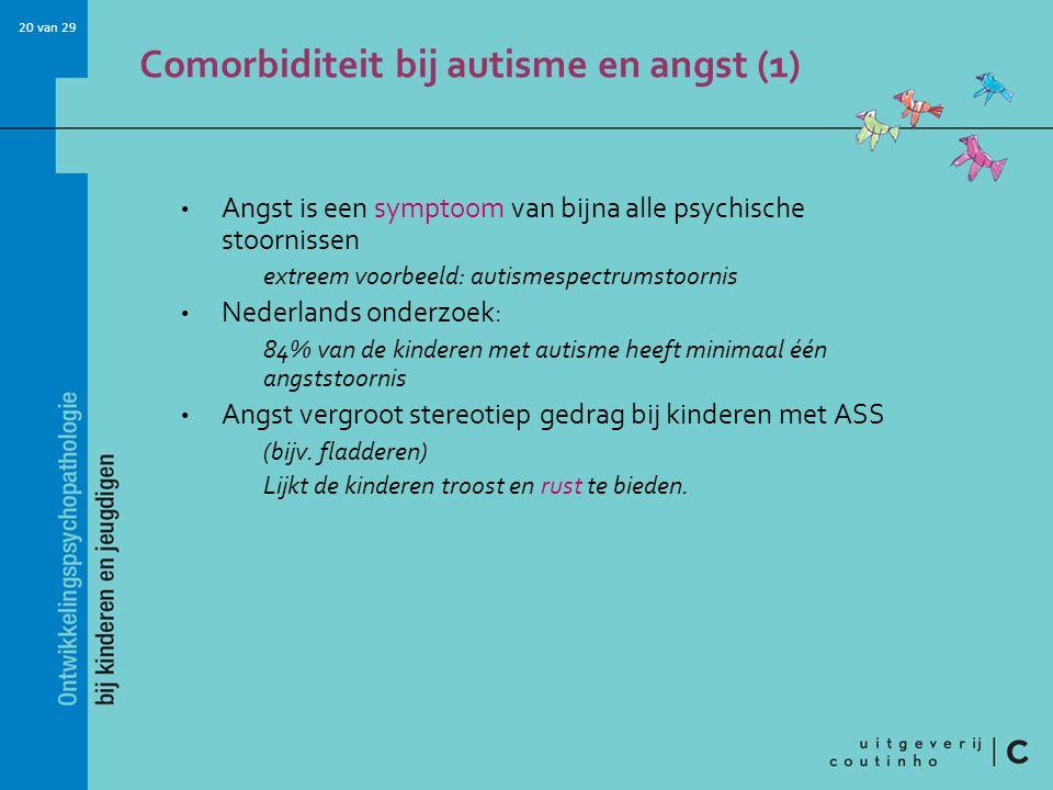 20 van 29 Comorbiditeit bij autisme en angst (1) Angst is een symptoom van bijna alle psychische stoornissen extreem voorbeeld: autismespectrumstoorni