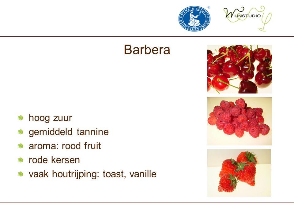 Barbera hoog zuur gemiddeld tannine aroma: rood fruit rode kersen vaak houtrijping: toast, vanille