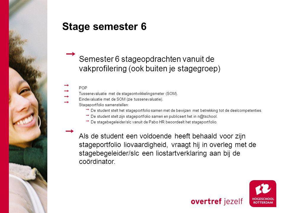 Stage semester 6 Semester 6 stageopdrachten vanuit de vakprofilering (ook buiten je stagegroep) POP Tussenevaluatie met de stageontwikkelingsmeter (SOM).