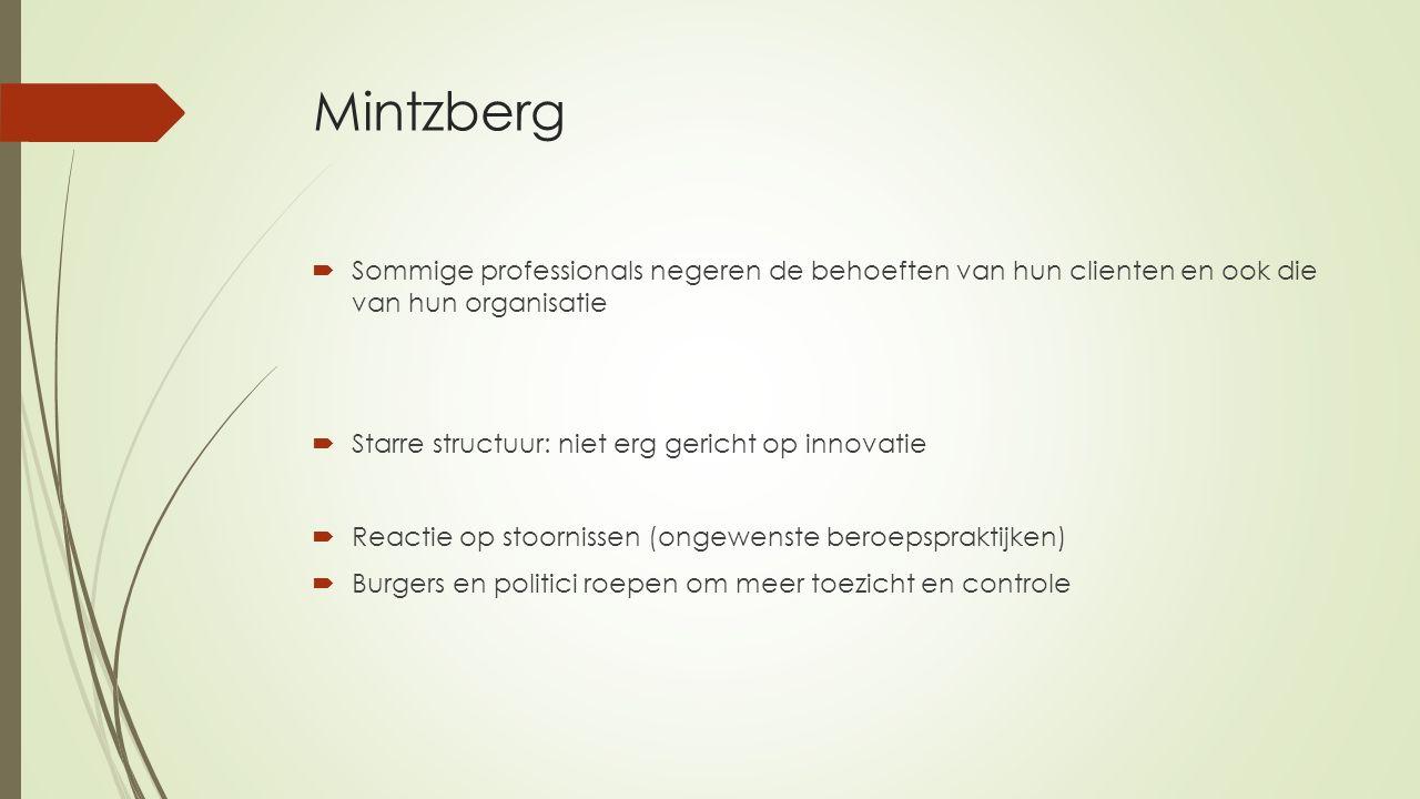 Mintzberg  Sommige professionals negeren de behoeften van hun clienten en ook die van hun organisatie  Starre structuur: niet erg gericht op innovatie  Reactie op stoornissen (ongewenste beroepspraktijken)  Burgers en politici roepen om meer toezicht en controle