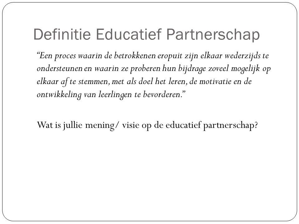 """Definitie Educatief Partnerschap """"Een proces waarin de betrokkenen eropuit zijn elkaar wederzijds te ondersteunen en waarin ze proberen hun bijdrage z"""