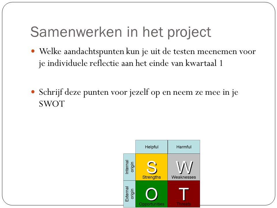 Samenwerken in het project Welke aandachtspunten kun je uit de testen meenemen voor je individuele reflectie aan het einde van kwartaal 1 Schrijf deze