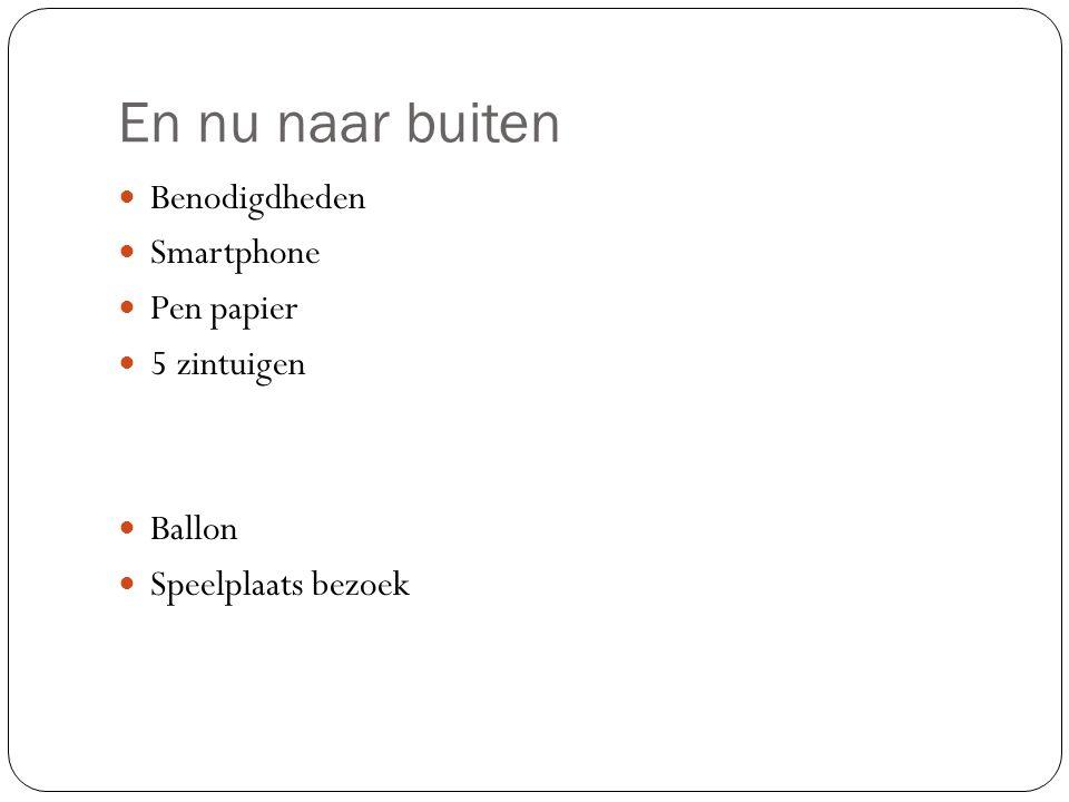 En nu naar buiten Benodigdheden Smartphone Pen papier 5 zintuigen Ballon Speelplaats bezoek