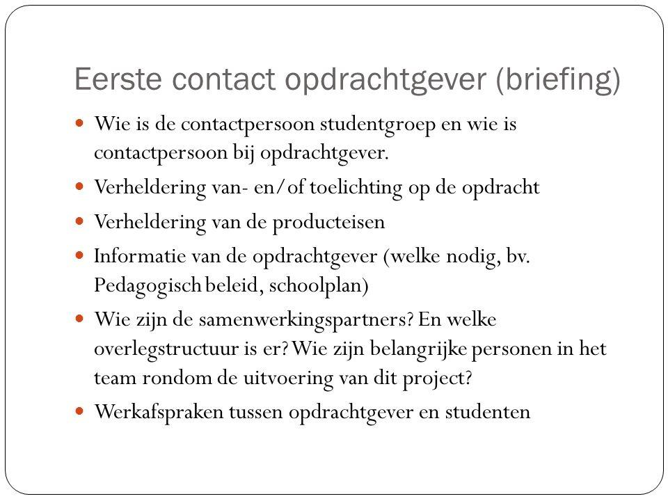 Eerste contact opdrachtgever (briefing) Wie is de contactpersoon studentgroep en wie is contactpersoon bij opdrachtgever. Verheldering van- en/of toel