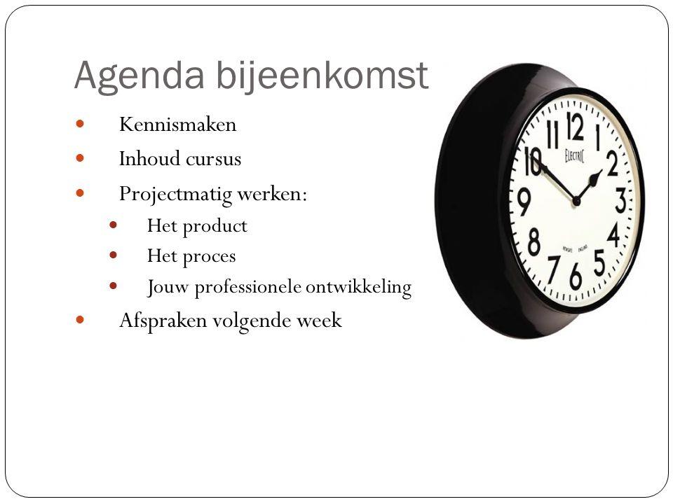 Agenda bijeenkomst Kennismaken Inhoud cursus Projectmatig werken: Het product Het proces Jouw professionele ontwikkeling Afspraken volgende week