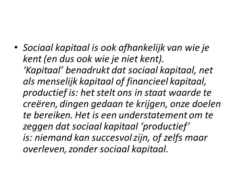 Sociaal kapitaal is ook afhankelijk van wie je kent (en dus ook wie je niet kent). 'Kapitaal' benadrukt dat sociaal kapitaal, net als menselijk kapita