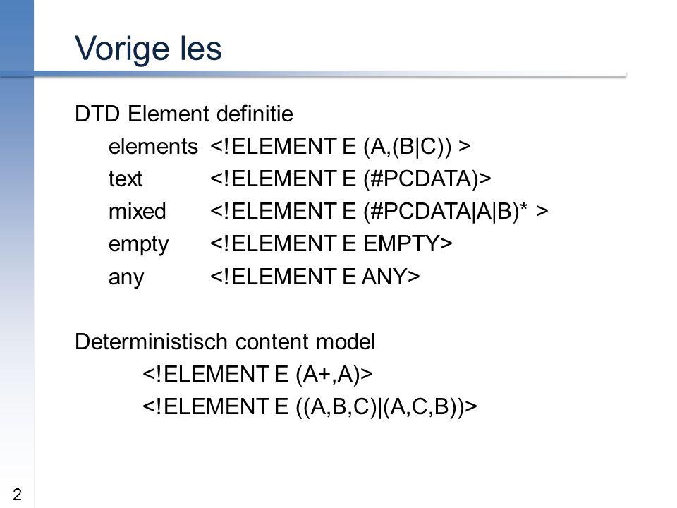 Vorige les DTD Element definitie elements text mixed empty any Deterministisch content model 2
