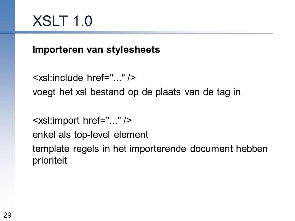 XSLT 1.0 Importeren van stylesheets voegt het xsl bestand op de plaats van de tag in enkel als top-level element template regels in het importerende document hebben prioriteit 29