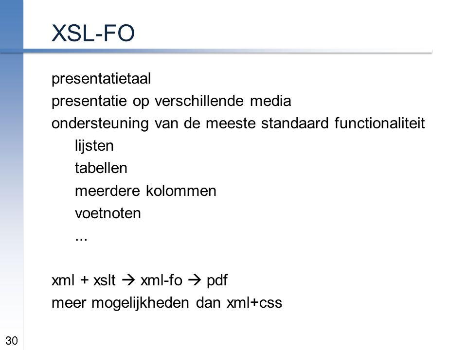 XSL-FO presentatietaal presentatie op verschillende media ondersteuning van de meeste standaard functionaliteit lijsten tabellen meerdere kolommen voetnoten...