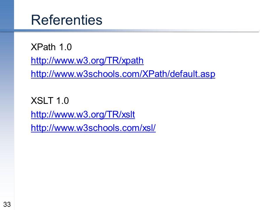Referenties XPath 1.0 http://www.w3.org/TR/xpath http://www.w3schools.com/XPath/default.asp XSLT 1.0 http://www.w3.org/TR/xslt http://www.w3schools.com/xsl/ 33