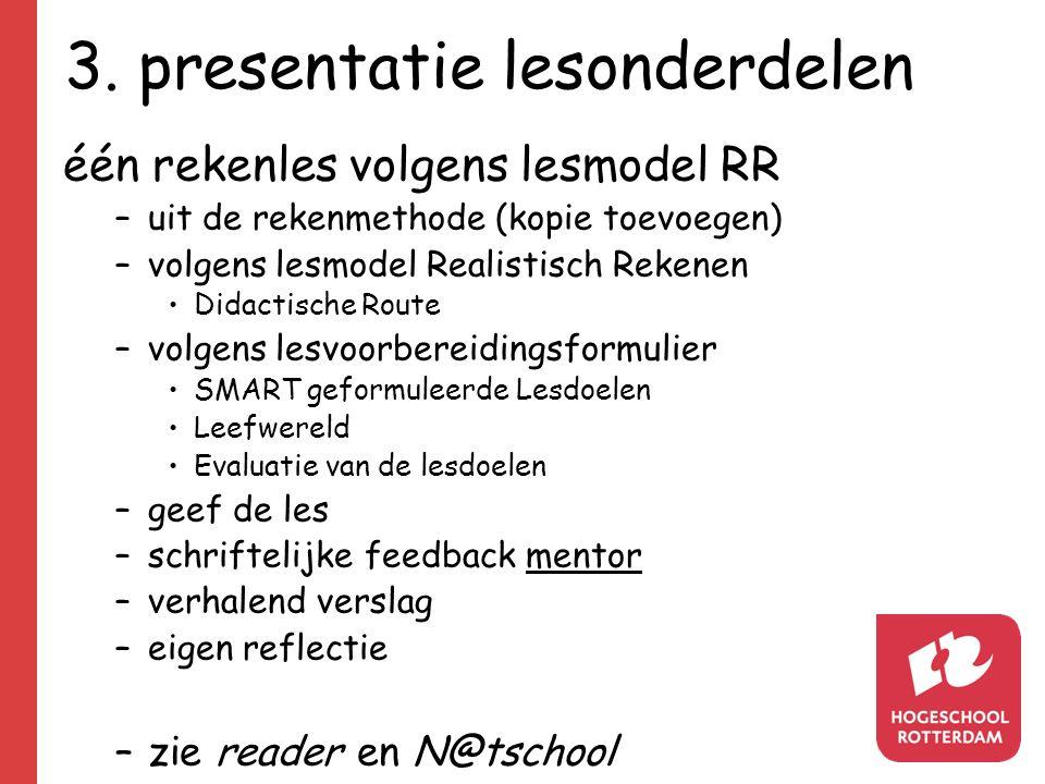 3. presentatie lesonderdelen één rekenles volgens lesmodel RR –uit de rekenmethode (kopie toevoegen) –volgens lesmodel Realistisch Rekenen Didactische