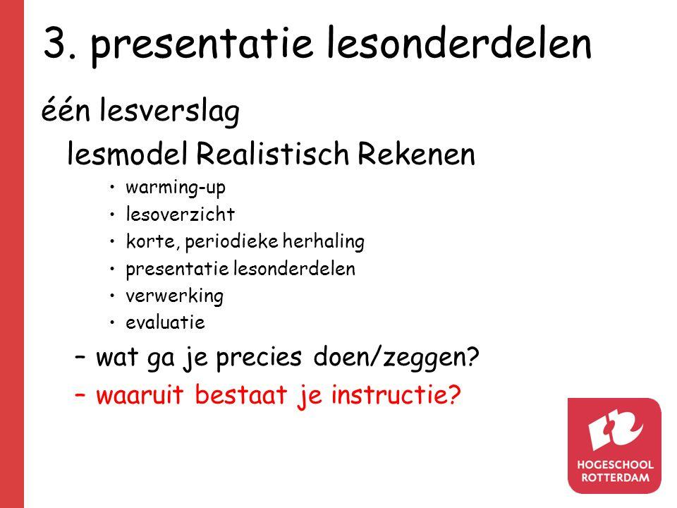 3. presentatie lesonderdelen één lesverslag lesmodel Realistisch Rekenen warming-up lesoverzicht korte, periodieke herhaling presentatie lesonderdelen