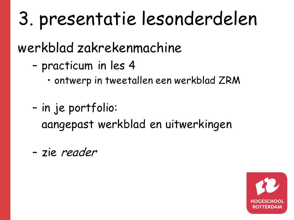 3. presentatie lesonderdelen werkblad zakrekenmachine –practicum in les 4 ontwerp in tweetallen een werkblad ZRM –in je portfolio: aangepast werkblad