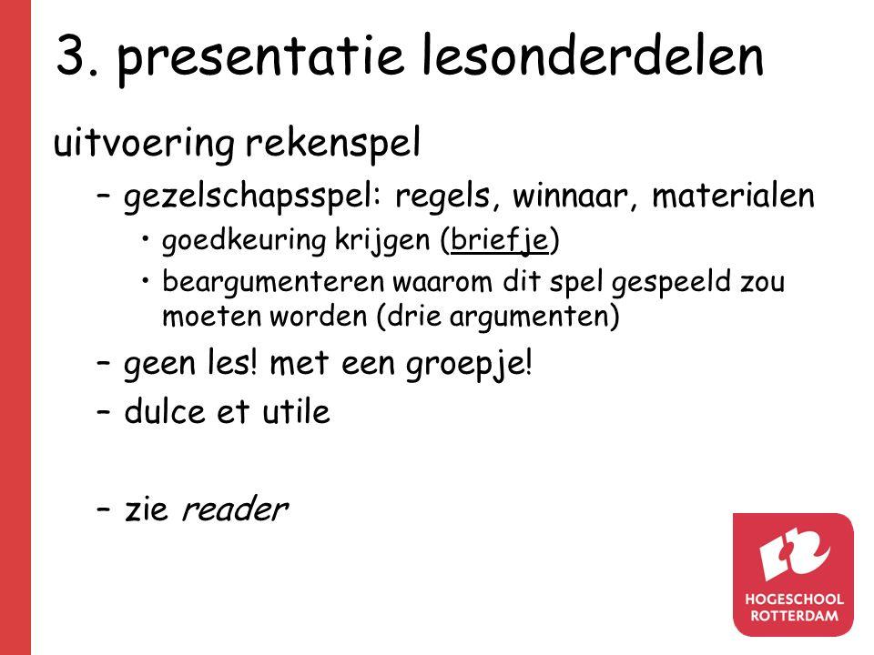 3. presentatie lesonderdelen uitvoering rekenspel –gezelschapsspel: regels, winnaar, materialen goedkeuring krijgen (briefje) beargumenteren waarom di