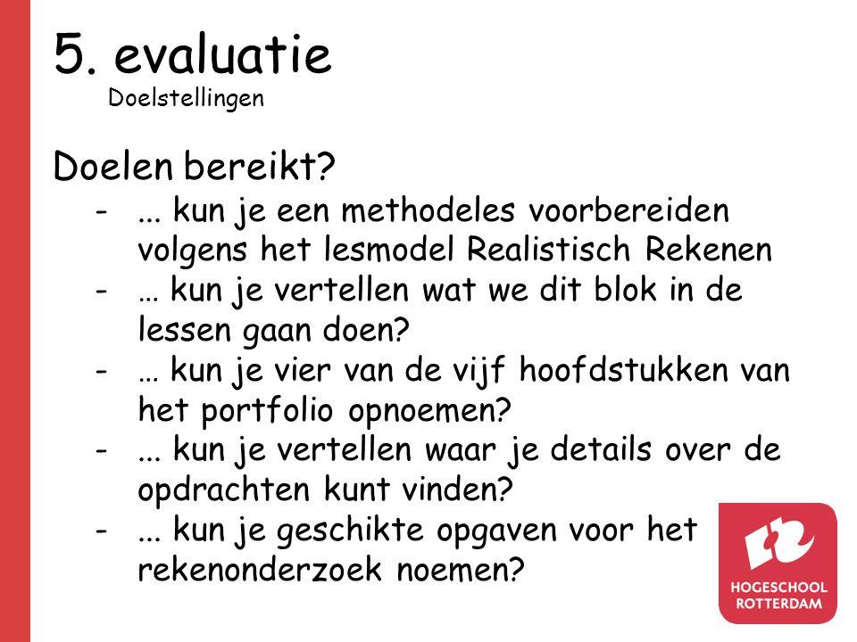 5. evaluatie Doelstellingen Doelen bereikt? -... kun je een methodeles voorbereiden volgens het lesmodel Realistisch Rekenen -… kun je vertellen wat w