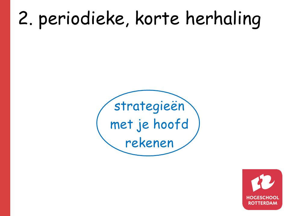 2. periodieke, korte herhaling strategieën met je hoofd rekenen