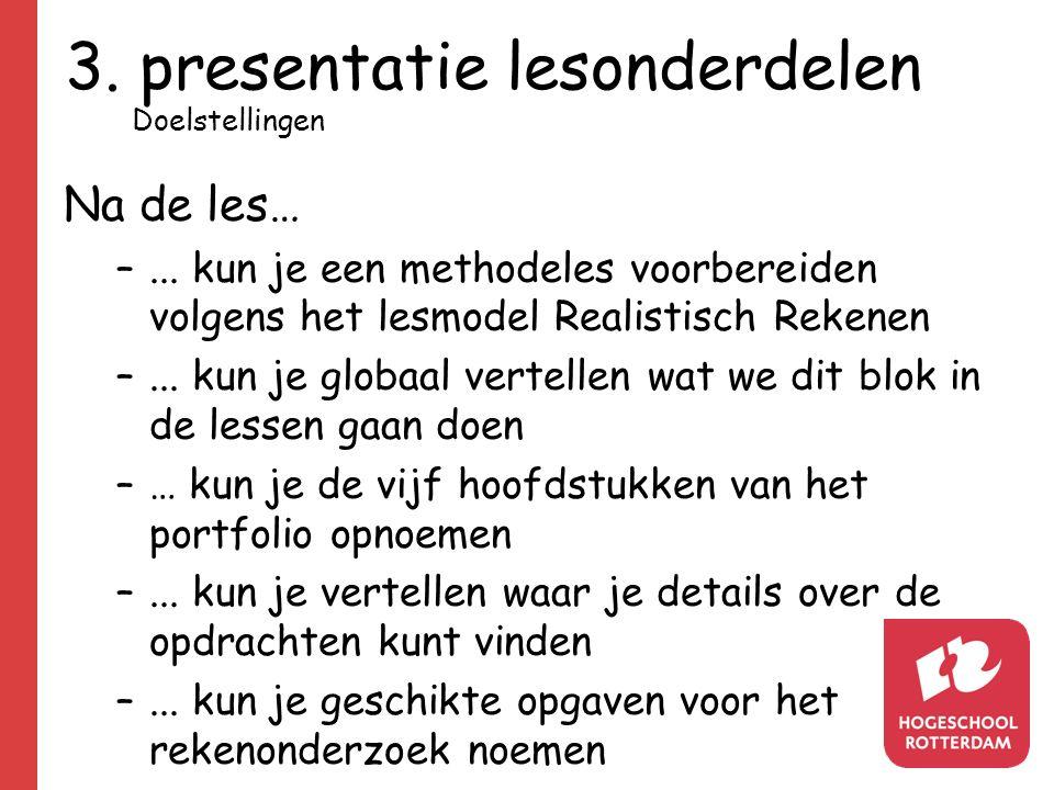 3. presentatie lesonderdelen Na de les… –... kun je een methodeles voorbereiden volgens het lesmodel Realistisch Rekenen –... kun je globaal vertellen