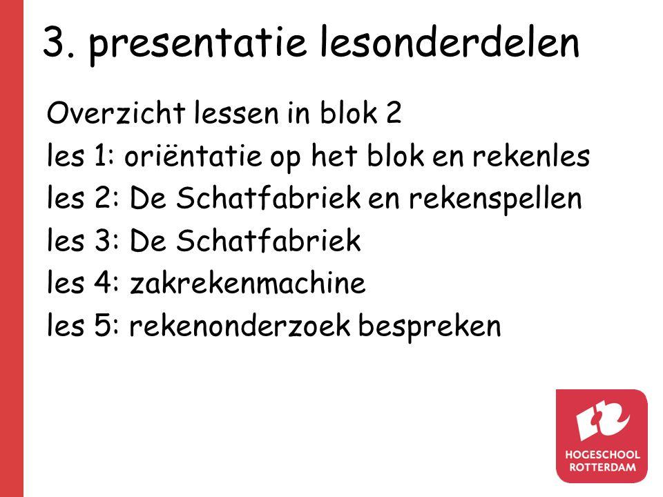 3. presentatie lesonderdelen Overzicht lessen in blok 2 les 1: oriëntatie op het blok en rekenles les 2: De Schatfabriek en rekenspellen les 3: De Sch