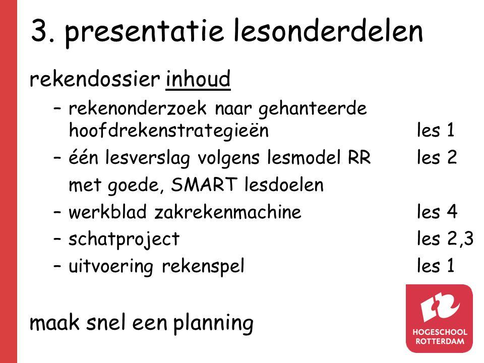 3. presentatie lesonderdelen rekendossier inhoud –rekenonderzoek naar gehanteerde hoofdrekenstrategieënles 1 –één lesverslag volgens lesmodel RRles 2